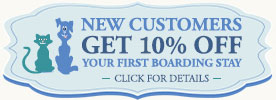 New Customers Get 10% Off Your First Boarding Stay :: Click for Details